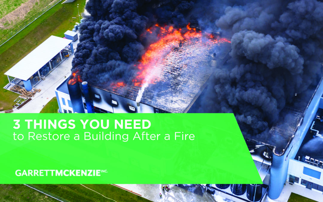 3 Things You Need to Restore a Building After a Fire