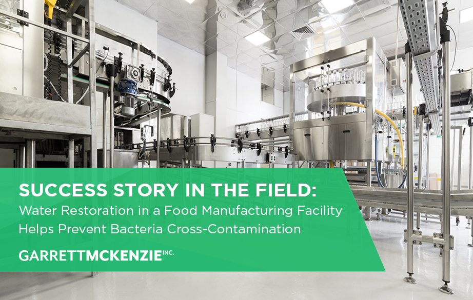 SUCCESS STORY IN THE FIELD: Water Restoration in a Food Manufacturing Facility Helps Prevent Bacteria Cross-Contamination