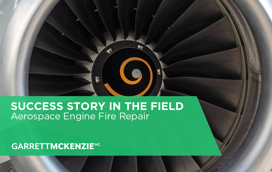 SUCCESS STORY IN THE FIELD: Aerospace Engine Fire Repair
